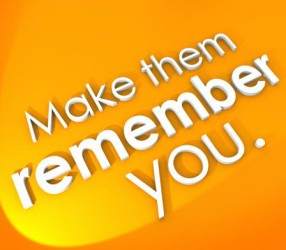 make them remember you